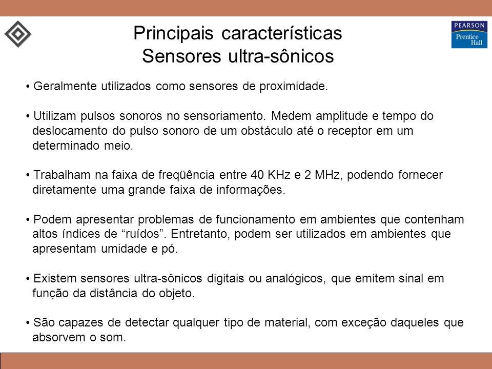 Geralmente utilizados como sensores de proximidade. Utilizam pulsos sonoros no sensoriamento. Medem amplitude e tempo do deslocamento do pulso sonoro