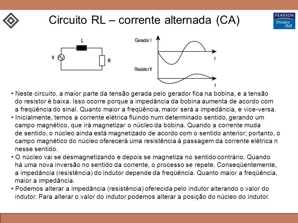 Neste circuito, a maior parte da tensão gerada pelo gerador fica na bobina, e a tensão do resistor é baixa. Isso ocorre porque a impedância da bobina