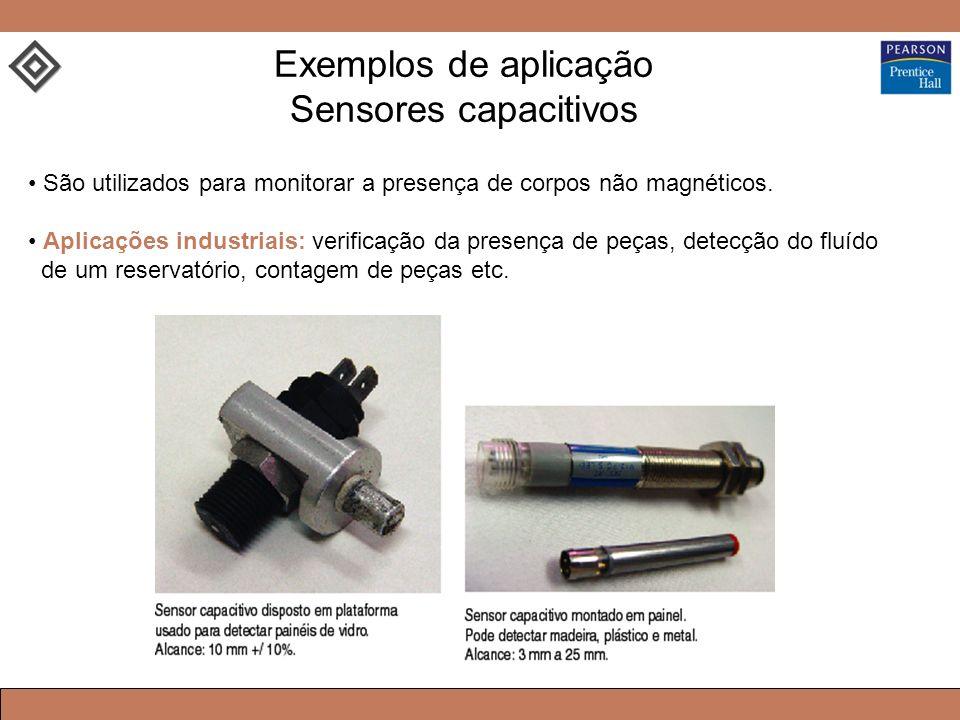 Exemplos de aplicação Sensores capacitivos São utilizados para monitorar a presença de corpos não magnéticos. Aplicações industriais: verificação da p