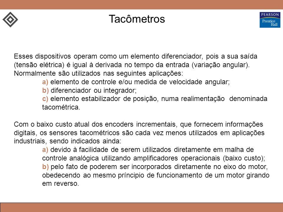 Tacômetros Esses dispositivos operam como um elemento diferenciador, pois a sua saída (tensão elétrica) é igual à derivada no tempo da entrada (variaç