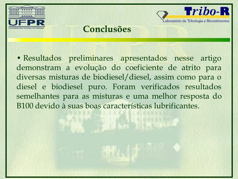 Conclusões Resultados preliminares apresentados nesse artigo demonstram a evolução do coeficiente de atrito para diversas misturas de biodiesel/diesel