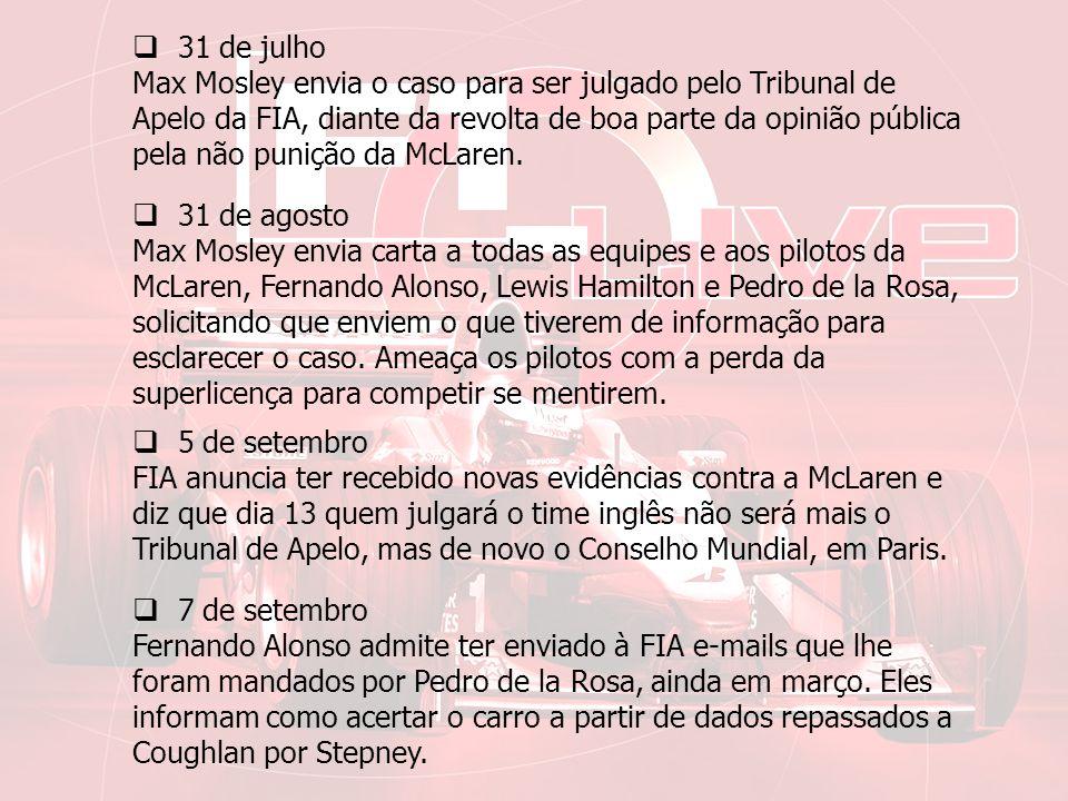 31 de julho Max Mosley envia o caso para ser julgado pelo Tribunal de Apelo da FIA, diante da revolta de boa parte da opinião pública pela não punição da McLaren.