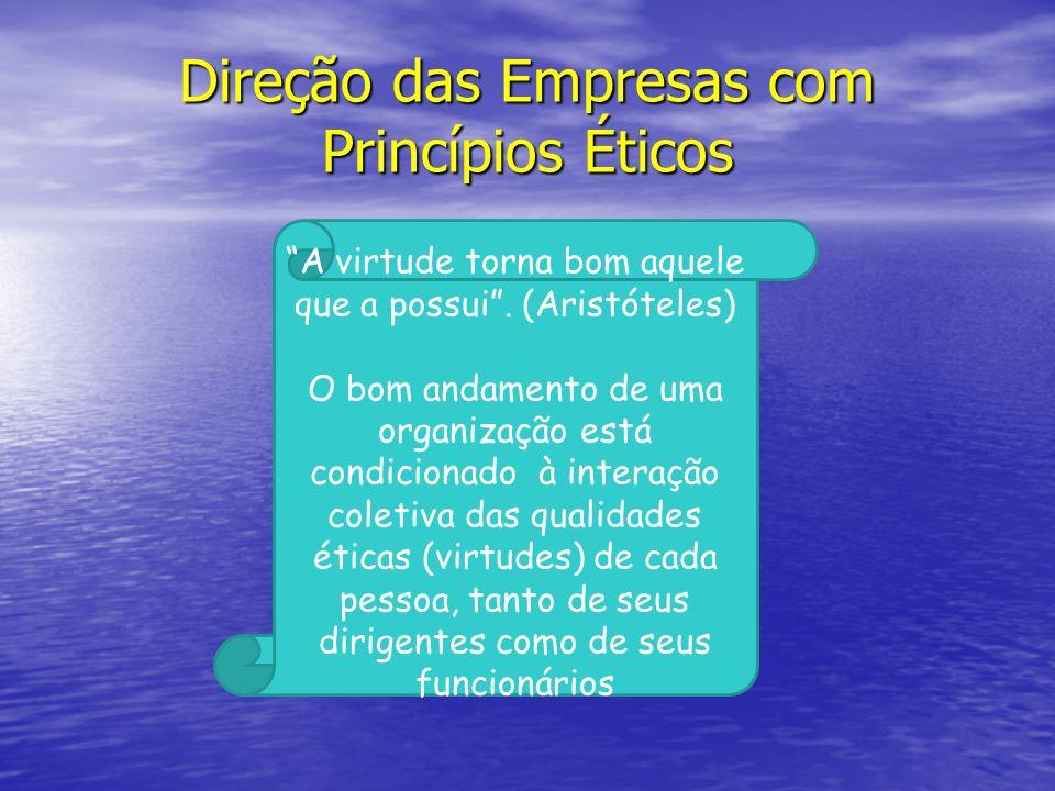 Direção das Empresas com Princípios Éticos A virtude torna bom aquele que a possui. (Aristóteles) O bom andamento de uma organização está condicionado