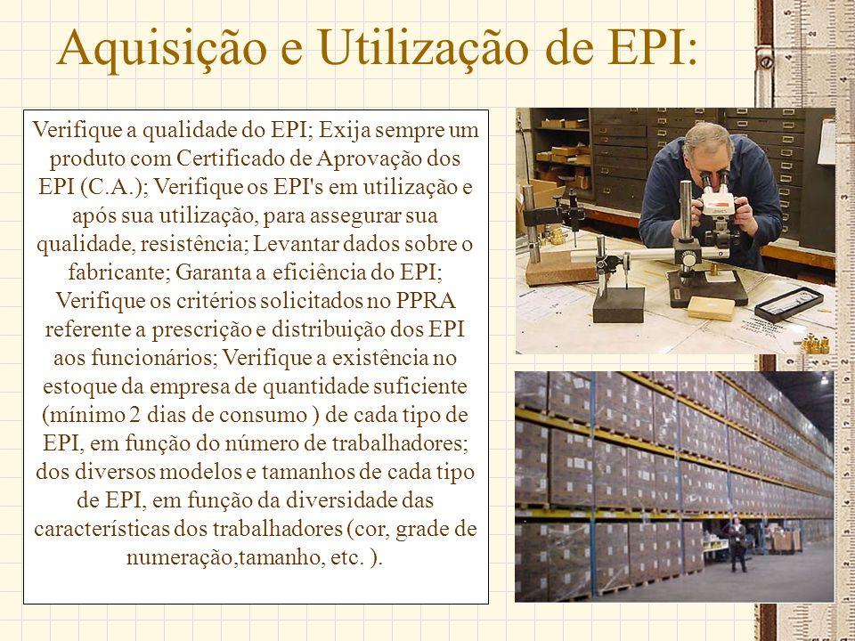 Aquisição e Utilização de EPI: Verifique a qualidade do EPI; Exija sempre um produto com Certificado de Aprovação dos EPI (C.A.); Verifique os EPI's e
