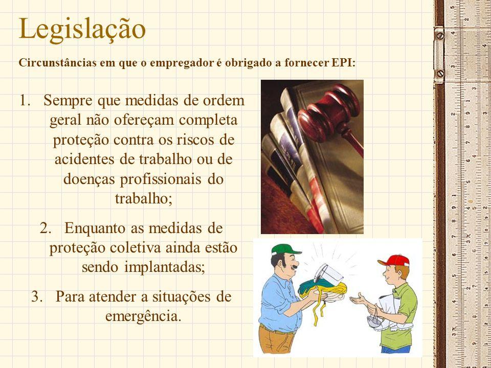 Legislação 1.Sempre que medidas de ordem geral não ofereçam completa proteção contra os riscos de acidentes de trabalho ou de doenças profissionais do