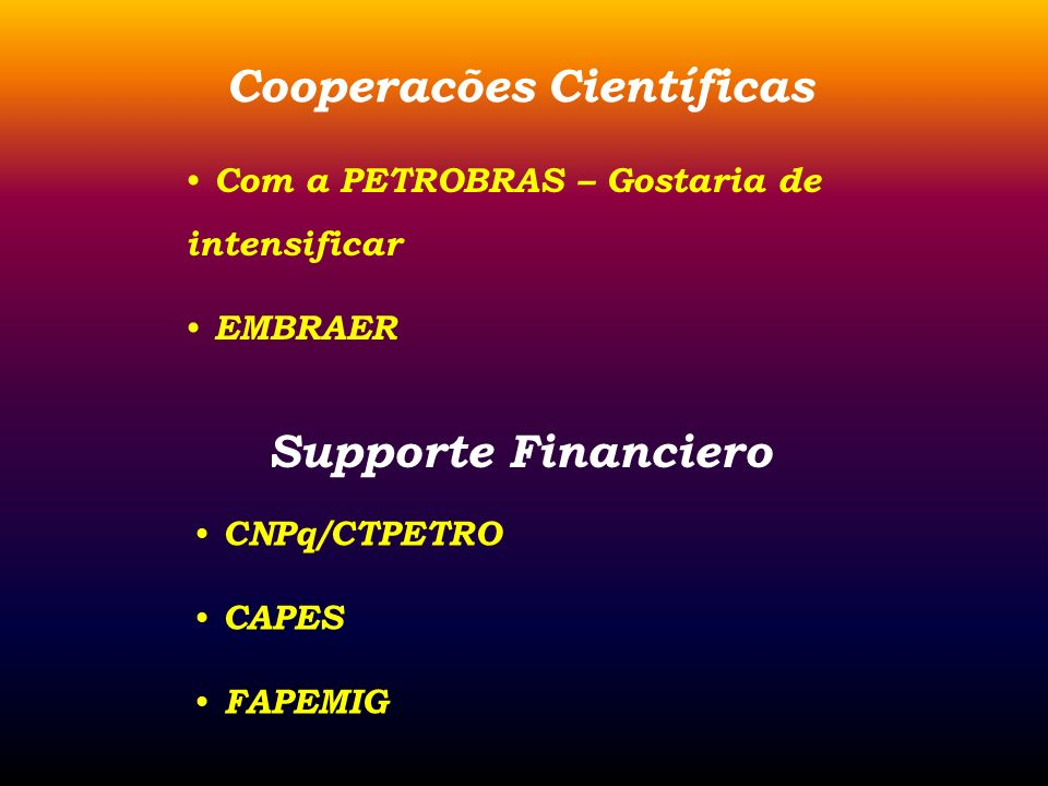Cooperacões Científicas Com a PETROBRAS – Gostaria de intensificar EMBRAER Supporte Financiero CNPq/CTPETRO CAPES FAPEMIG