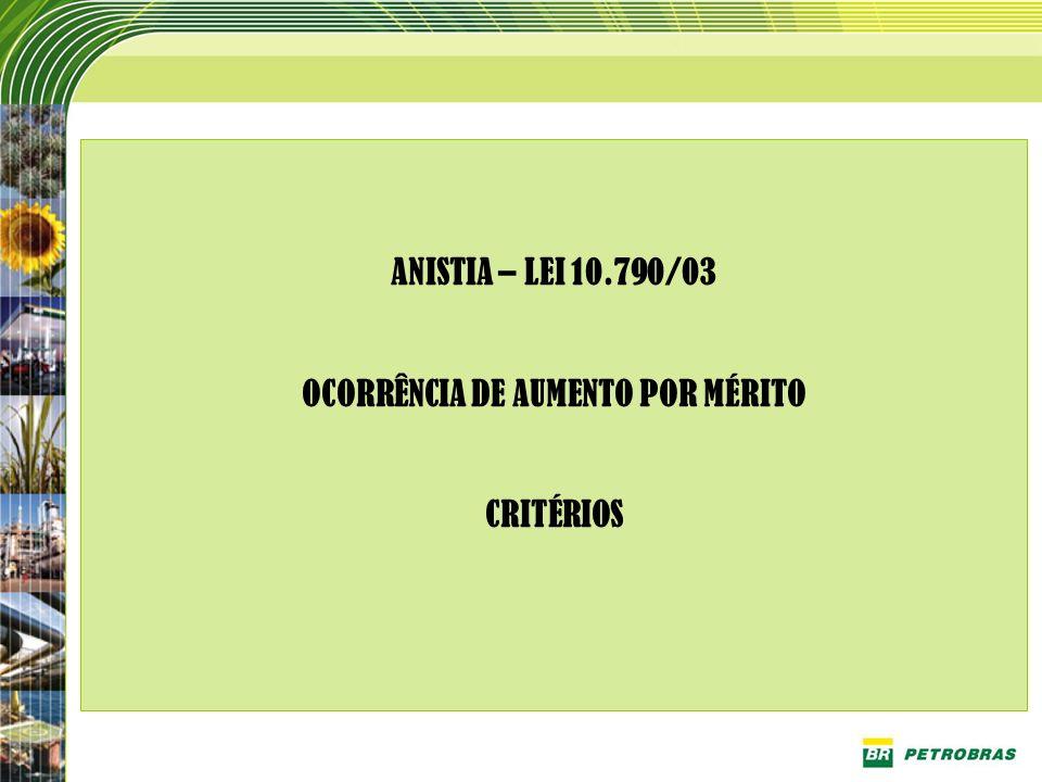 ANISTIA – LEI 10.790/03 OCORRÊNCIA DE AUMENTO POR MÉRITO CRITÉRIOS