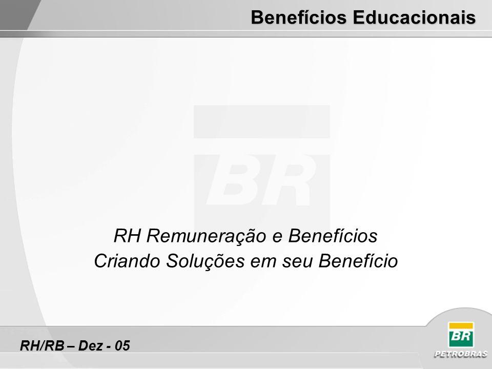 RH Remuneração e Benefícios Criando Soluções em seu Benefício Benefícios Educacionais RH/RB – Dez - 05