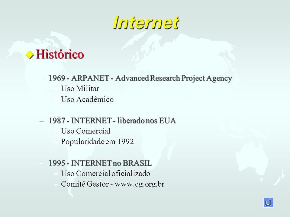 Internet u Histórico –1969 - ARPANET - Advanced Research Project Agency F Uso Militar F Uso Acadêmico –1987 - INTERNET - liberado nos EUA F Uso Comercial F Popularidade em 1992 –1995 - INTERNET no BRASIL F Uso Comercial oficializado F Comitê Gestor - www.cg.org.br
