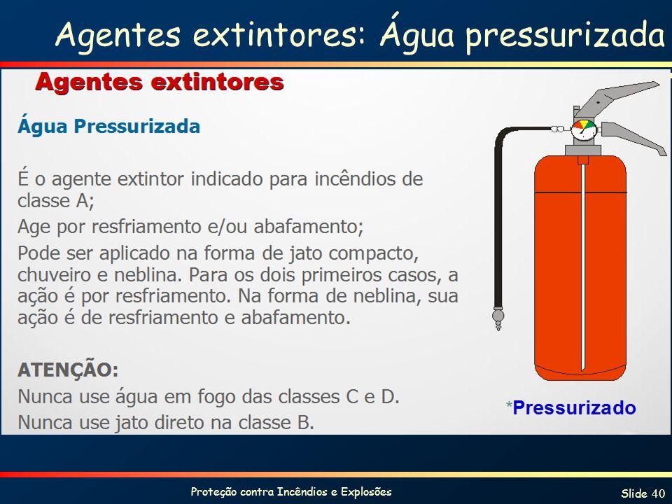 Proteção contra Incêndios e Explosões Slide 40 Agentes extintores: Água pressurizada