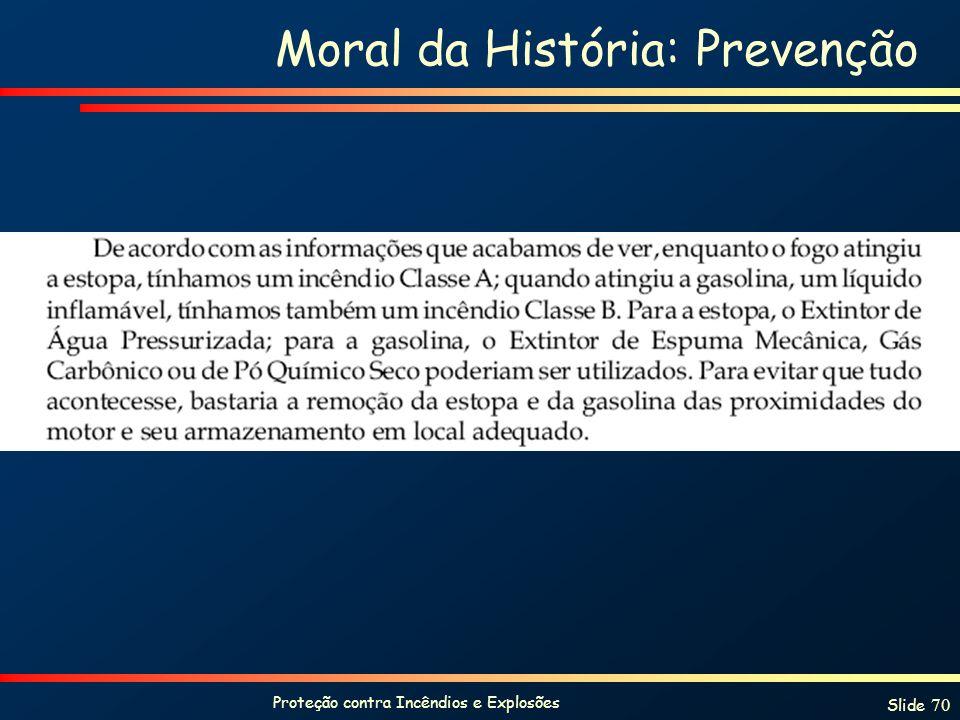 Proteção contra Incêndios e Explosões Slide 70 Moral da História: Prevenção
