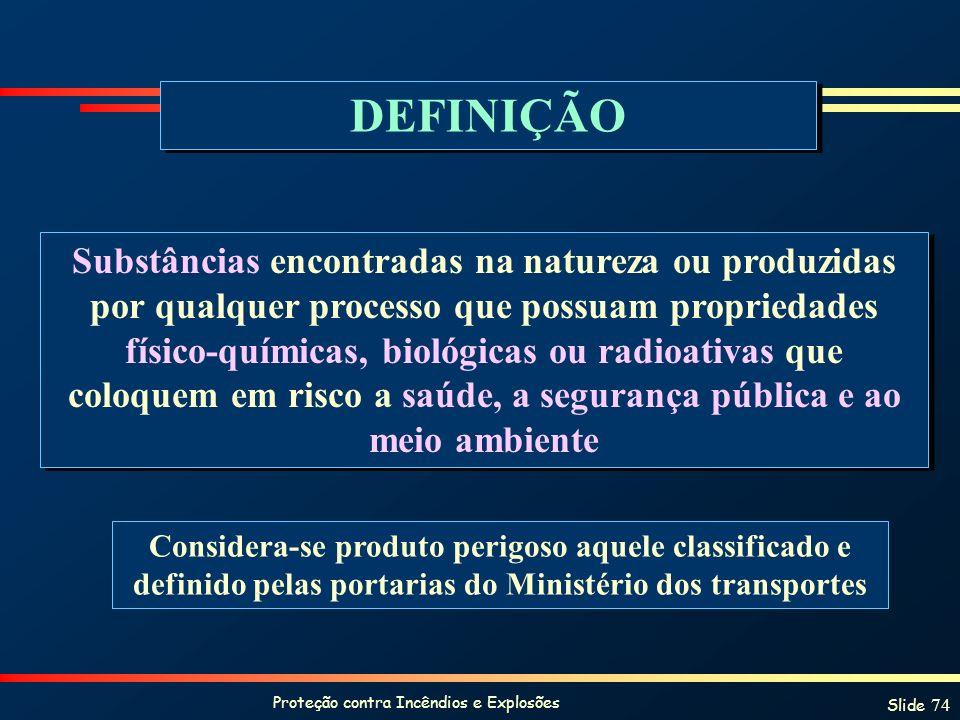 Proteção contra Incêndios e Explosões Slide 74 DEFINIÇÃO Substâncias encontradas na natureza ou produzidas por qualquer processo que possuam proprieda