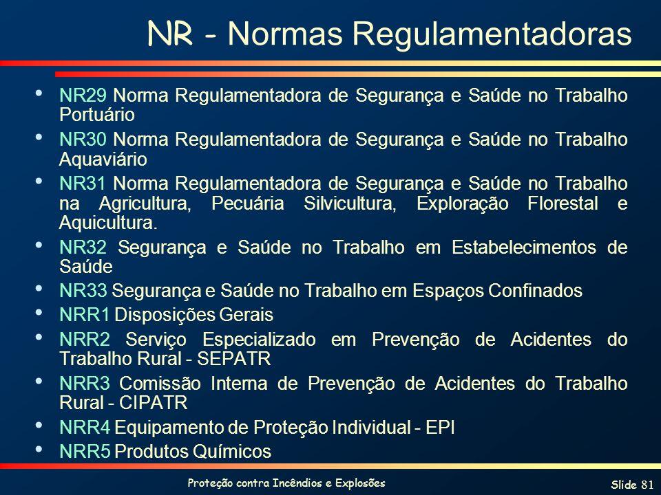 Proteção contra Incêndios e Explosões Slide 81 NR - Normas Regulamentadoras NR29 Norma Regulamentadora de Segurança e Saúde no Trabalho Portuário NR30
