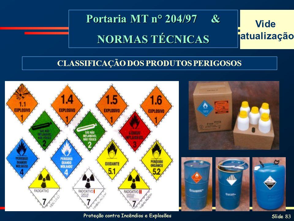 Proteção contra Incêndios e Explosões Slide 83 Portaria MT n° 204/97 & NORMAS TÉCNICAS CLASSIFICAÇÃO DOS PRODUTOS PERIGOSOS Vide atualização