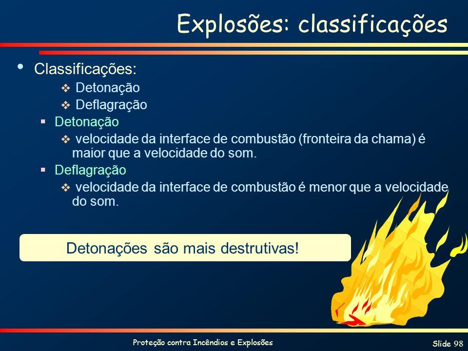Proteção contra Incêndios e Explosões Slide 98 Explosões: classificações Classificações: Detonação Deflagração Detonação velocidade da interface de co