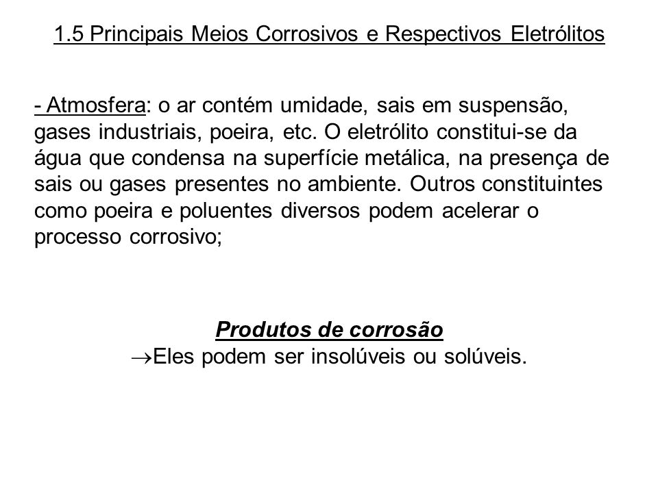1.5 Principais Meios Corrosivos e Respectivos Eletrólitos - Atmosfera: o ar contém umidade, sais em suspensão, gases industriais, poeira, etc. O eletr