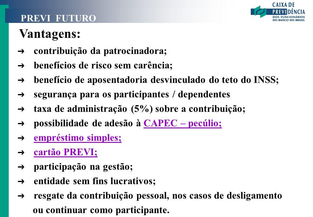 PREVI FUTURO Vantagens: Ô contribuição da patrocinadora; Ô benefícios de risco sem carência; Ô benefício de aposentadoria desvinculado do teto do INSS