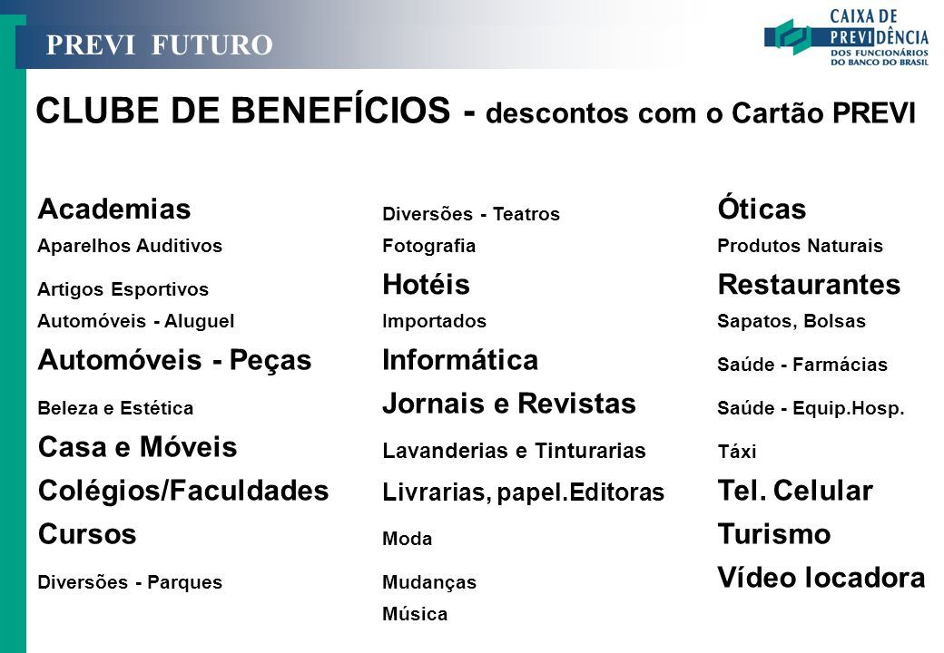 CLUBE DE BENEFÍCIOS - descontos com o Cartão PREVI PREVI FUTURO Academias Diversões - Teatros Óticas Aparelhos AuditivosFotografiaProdutos Naturais Ar