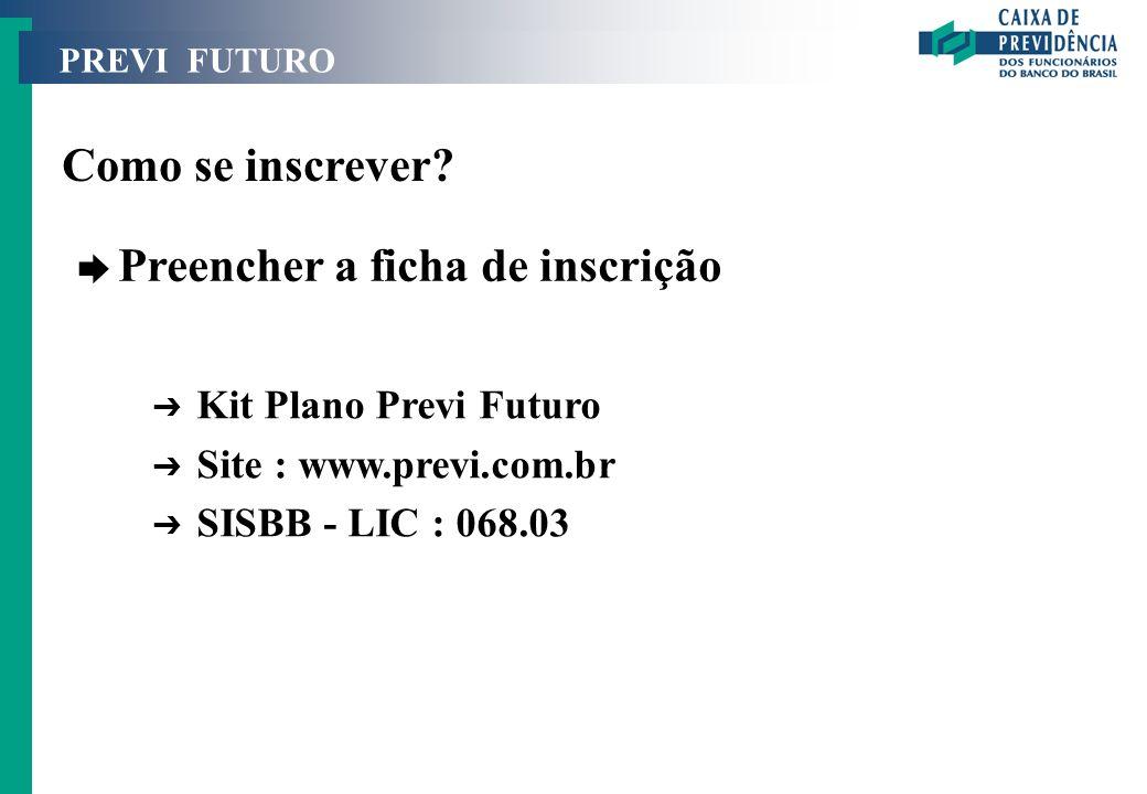 PREVI FUTURO Como se inscrever? è Preencher a ficha de inscrição Ô Kit Plano Previ Futuro Ô Site : www.previ.com.br Ô SISBB - LIC : 068.03