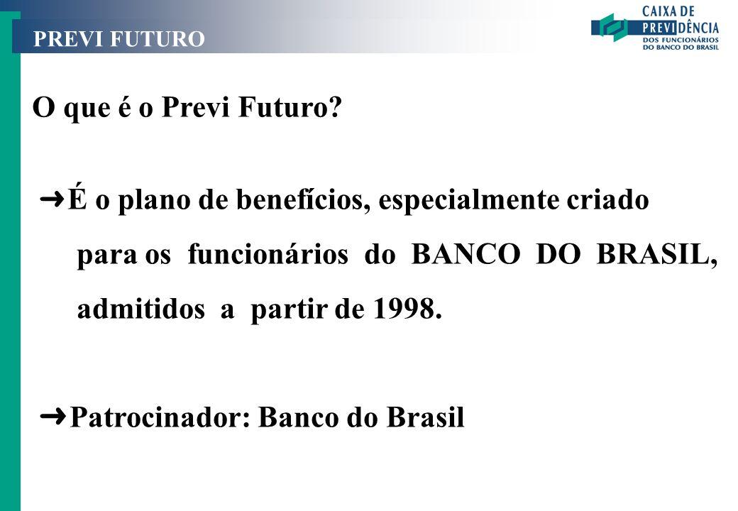 O que é o Previ Futuro? Ü É o plano de benefícios, especialmente criado para os funcionários do BANCO DO BRASIL, admitidos a partir de 1998. Ü Patroci