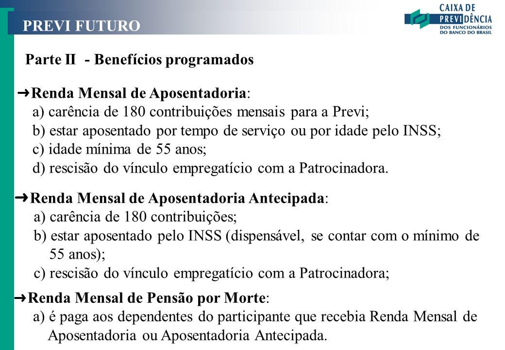 PREVI FUTURO Parte II - Benefícios programados Ü Renda Mensal de Pensão por Morte: a) é paga aos dependentes do participante que recebia Renda Mensal