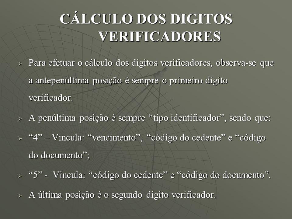 CÁLCULO DOS DIGITOS VERIFICADORES Para efetuar o cálculo dos dígitos verificadores, observa-se que a antepenúltima posição é sempre o primeiro digito