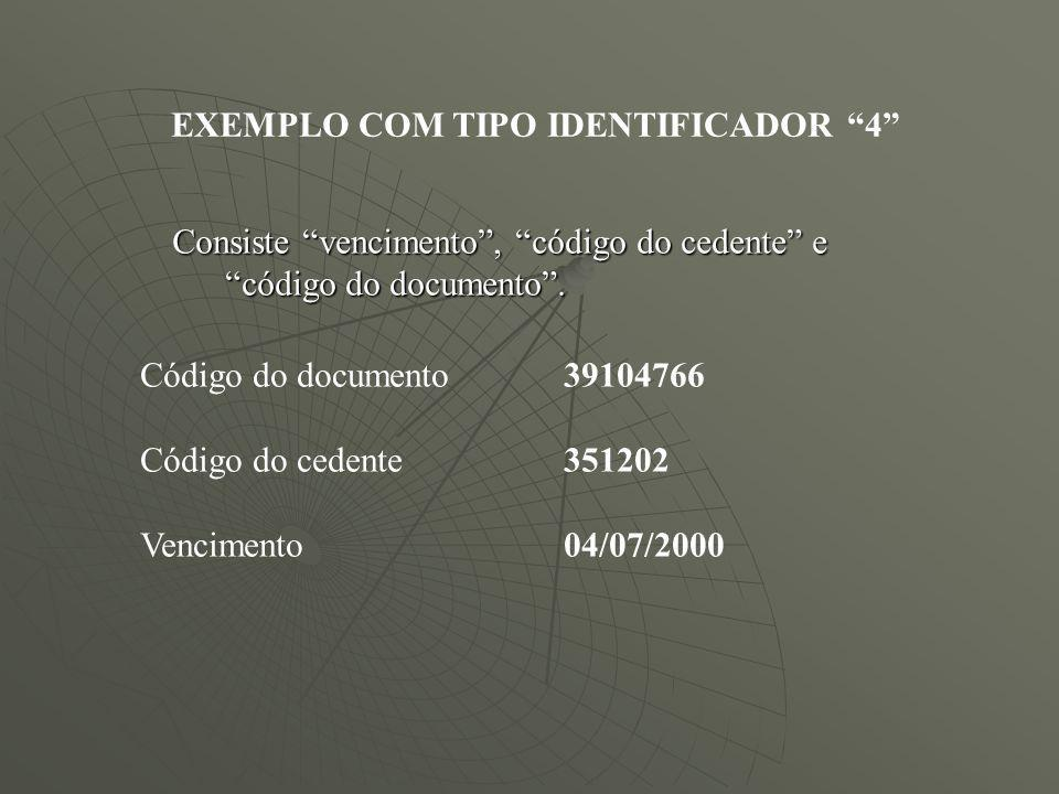 Consiste vencimento, código do cedente e código do documento. EXEMPLO COM TIPO IDENTIFICADOR 4 Código do documento 39104766 Código do cedente351202 Ve