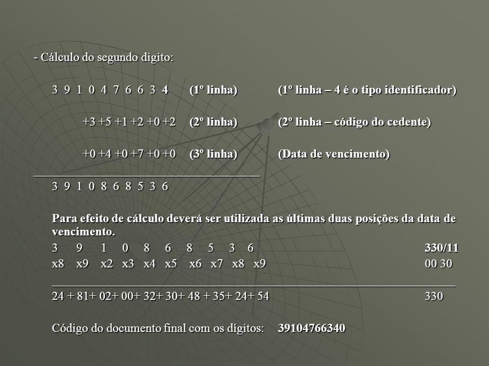 - Cálculo do segundo digito: 3 9 1 0 4 7 6 6 3 4 (1º linha)(1º linha – 4 é o tipo identificador) +3 +5 +1 +2 +0 +2 (2º linha)(2º linha – código do ced