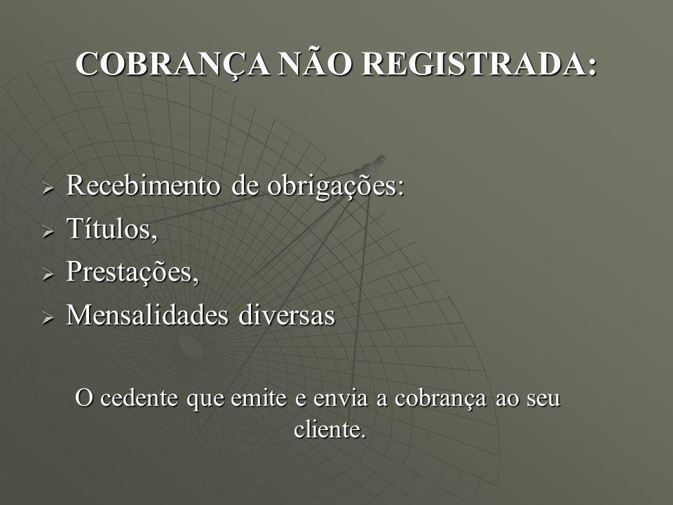 COBRANÇA NÃO REGISTRADA: Recebimento de obrigações: Recebimento de obrigações: Títulos, Títulos, Prestações, Prestações, Mensalidades diversas Mensali