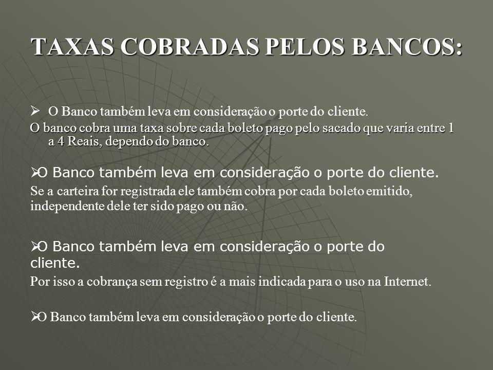 TAXAS COBRADAS PELOS BANCOS: O Banco também leva em consideração o porte do cliente. O banco cobra uma taxa sobre cada boleto pago pelo sacado que var