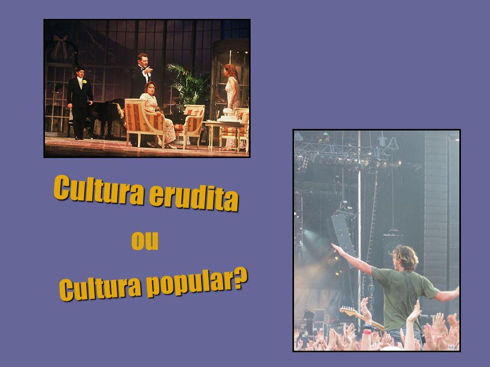 Cultura erudita Cultura popular? ou
