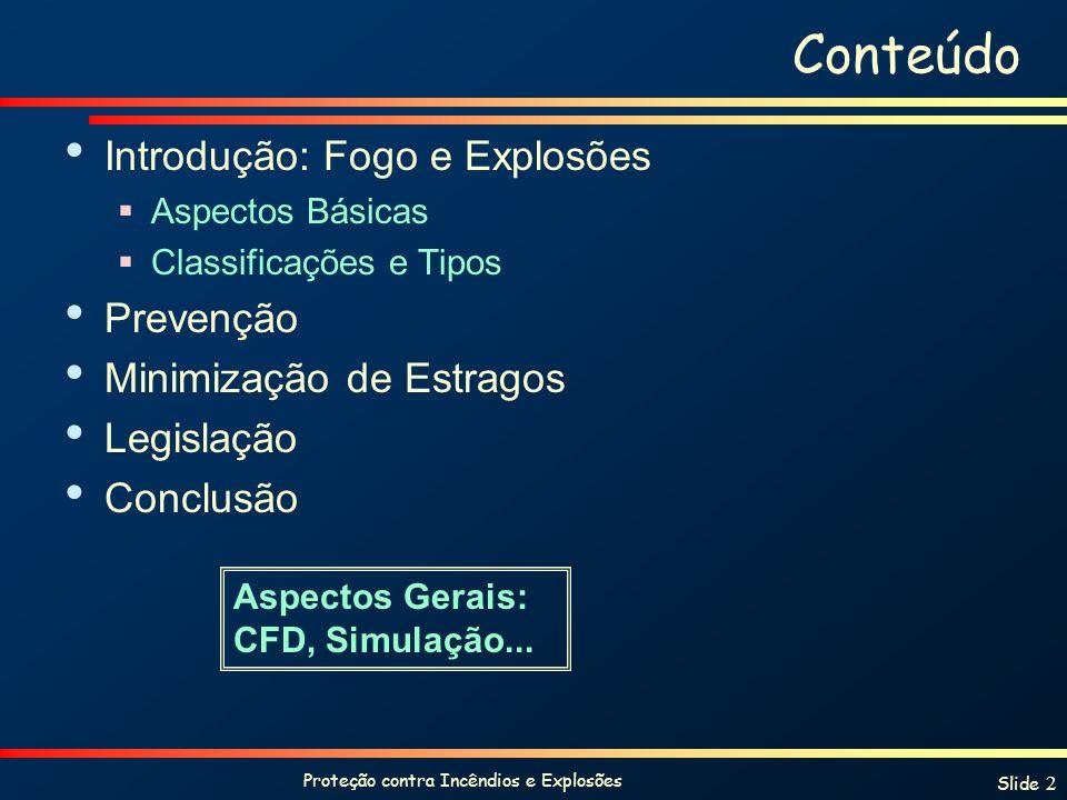 Proteção contra Incêndios e Explosões Slide 2 Conteúdo Introdução: Fogo e Explosões Aspectos Básicas Classificações e Tipos Prevenção Minimização de E