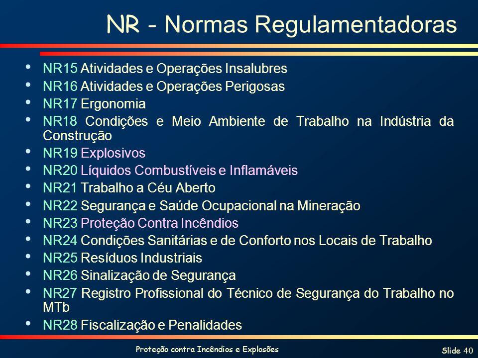 Proteção contra Incêndios e Explosões Slide 40 NR - Normas Regulamentadoras NR15 Atividades e Operações Insalubres NR16 Atividades e Operações Perigos