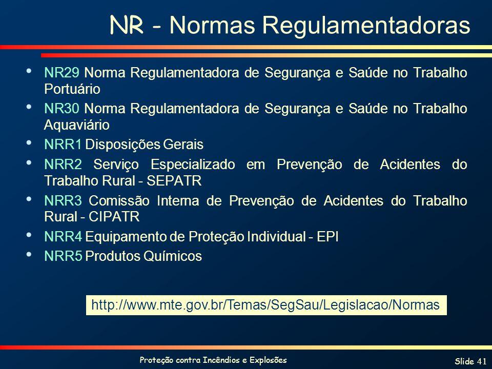 Proteção contra Incêndios e Explosões Slide 41 NR - Normas Regulamentadoras NR29 Norma Regulamentadora de Segurança e Saúde no Trabalho Portuário NR30
