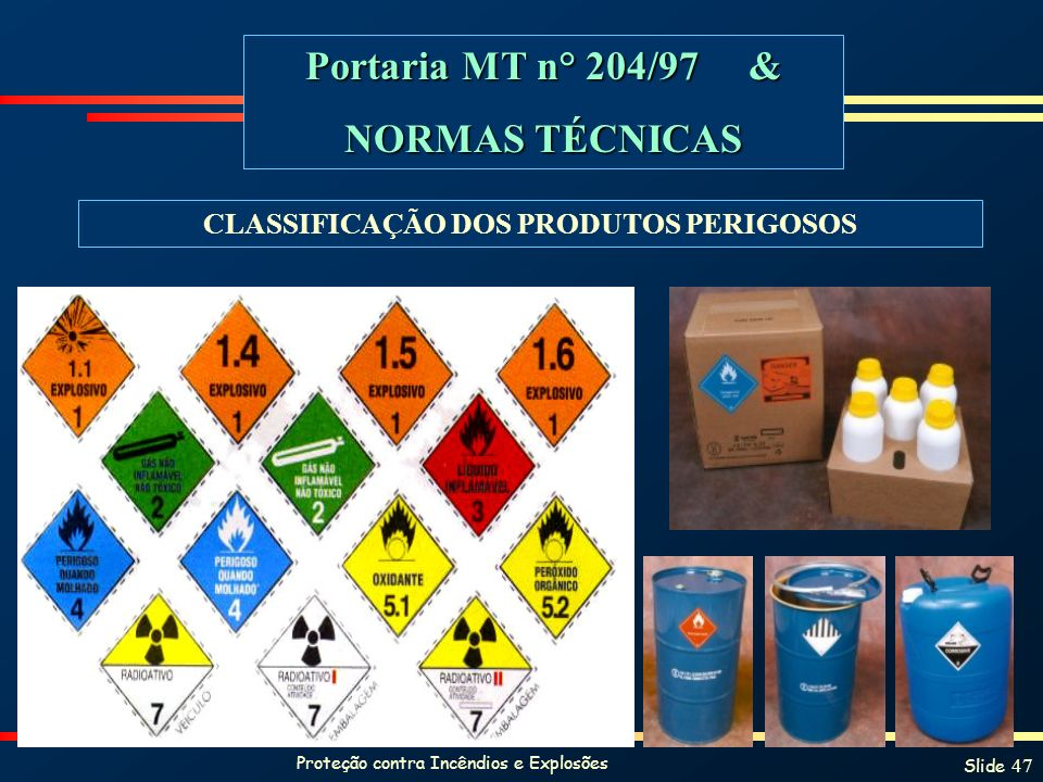 Proteção contra Incêndios e Explosões Slide 47 Portaria MT n° 204/97 & NORMAS TÉCNICAS CLASSIFICAÇÃO DOS PRODUTOS PERIGOSOS