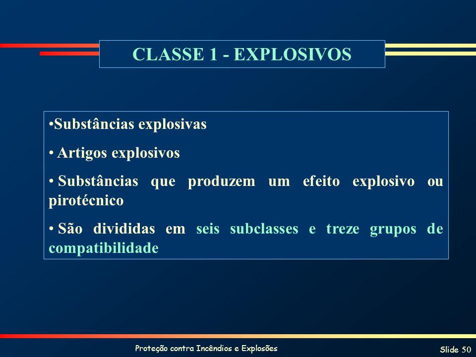 Proteção contra Incêndios e Explosões Slide 50 CLASSE 1 - EXPLOSIVOS Substâncias explosivas Artigos explosivos Substâncias que produzem um efeito expl