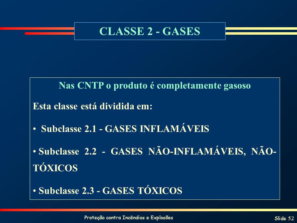 Proteção contra Incêndios e Explosões Slide 52 CLASSE 2 - GASES Nas CNTP o produto é completamente gasoso Esta classe está dividida em: Subclasse 2.1