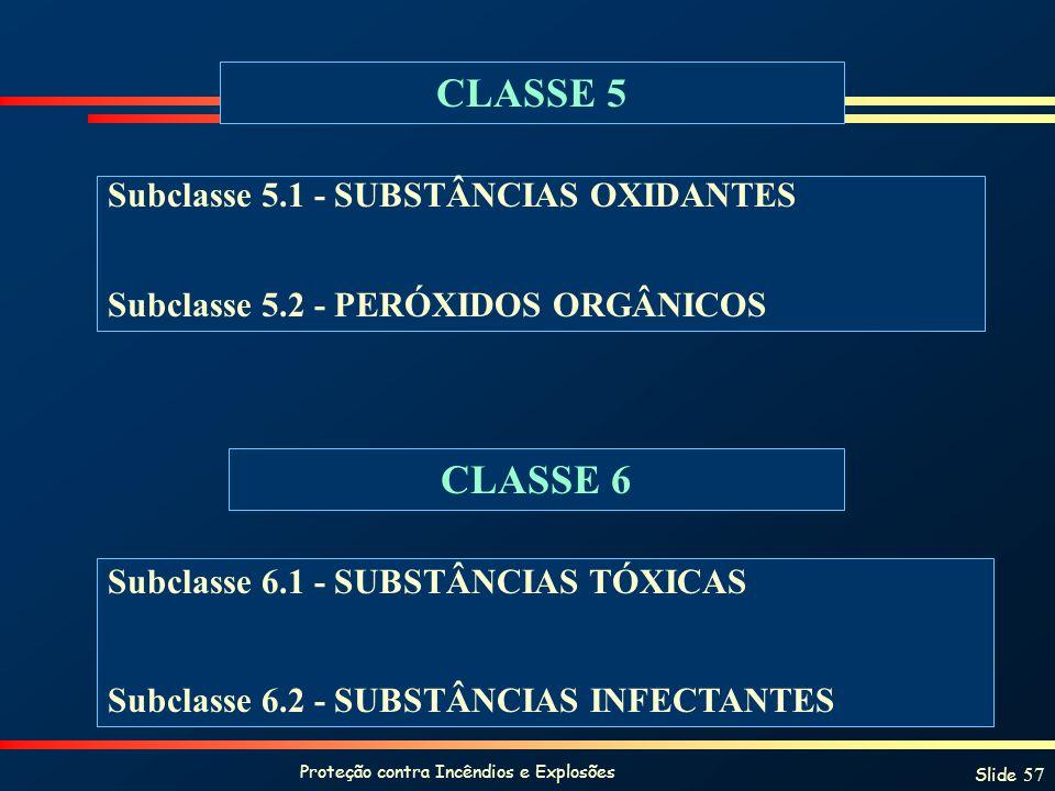 Proteção contra Incêndios e Explosões Slide 57 CLASSE 5 Subclasse 5.1 - SUBSTÂNCIAS OXIDANTES Subclasse 5.2 - PERÓXIDOS ORGÂNICOS CLASSE 6 Subclasse 6