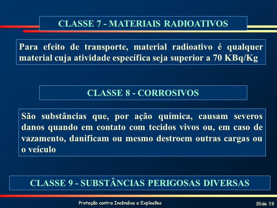 Proteção contra Incêndios e Explosões Slide 58 CLASSE 7 - MATERIAIS RADIOATIVOS Para efeito de transporte, material radioativo é qualquer material cuj