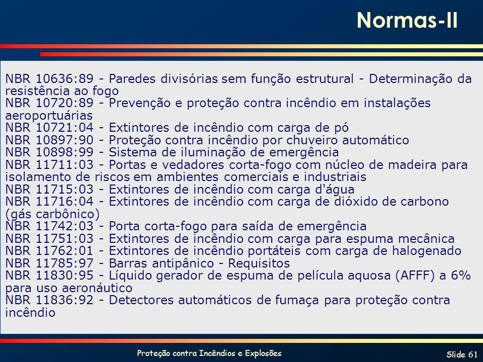 Proteção contra Incêndios e Explosões Slide 61 NBR 10636:89 - Paredes divisórias sem função estrutural - Determinação da resistência ao fogo NBR 10720