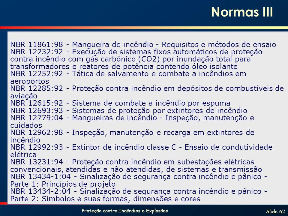 Proteção contra Incêndios e Explosões Slide 62 NBR 11861:98 - Mangueira de incêndio - Requisitos e métodos de ensaio NBR 12232:92 - Execução de sistem