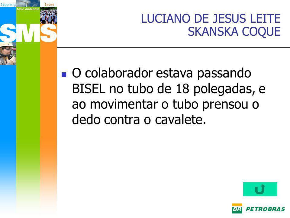 SegurançaSaúde Meio Ambiente LUCIANO DE JESUS LEITE SKANSKA COQUE O colaborador estava passando BISEL no tubo de 18 polegadas, e ao movimentar o tubo