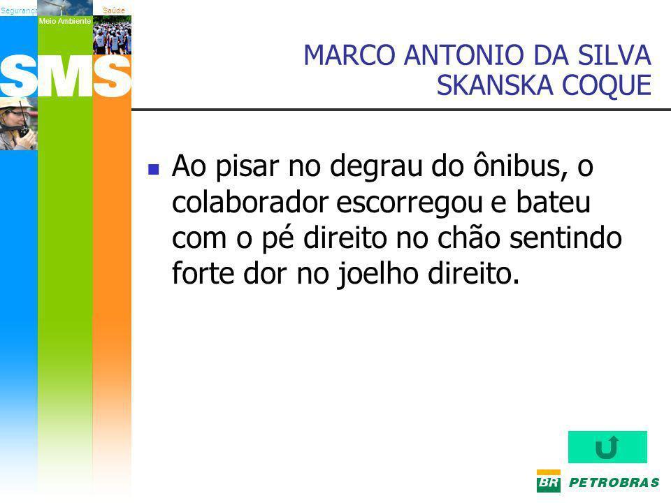 SegurançaSaúde Meio Ambiente MARCO ANTONIO DA SILVA SKANSKA COQUE Ao pisar no degrau do ônibus, o colaborador escorregou e bateu com o pé direito no c