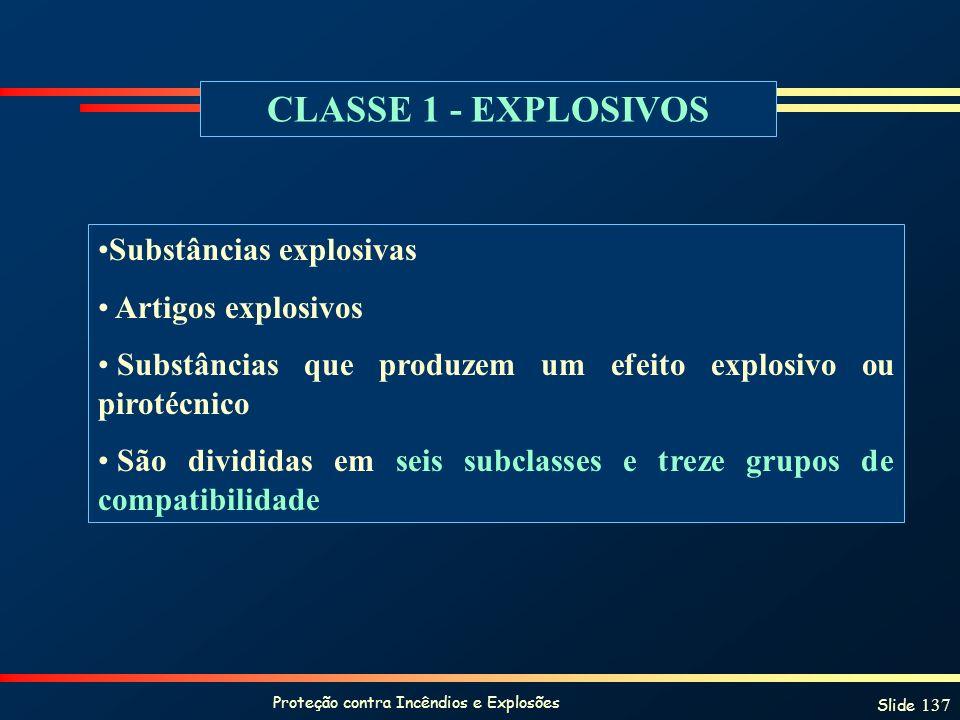 Proteção contra Incêndios e Explosões Slide 137 CLASSE 1 - EXPLOSIVOS Substâncias explosivas Artigos explosivos Substâncias que produzem um efeito exp