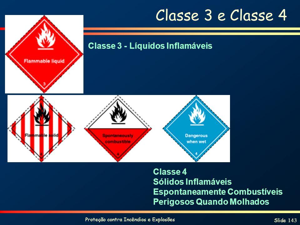 Proteção contra Incêndios e Explosões Slide 143 Classe 3 e Classe 4 Classe 3 - Líquidos Inflamáveis Classe 4 Sólidos Inflamáveis Espontaneamente Combu