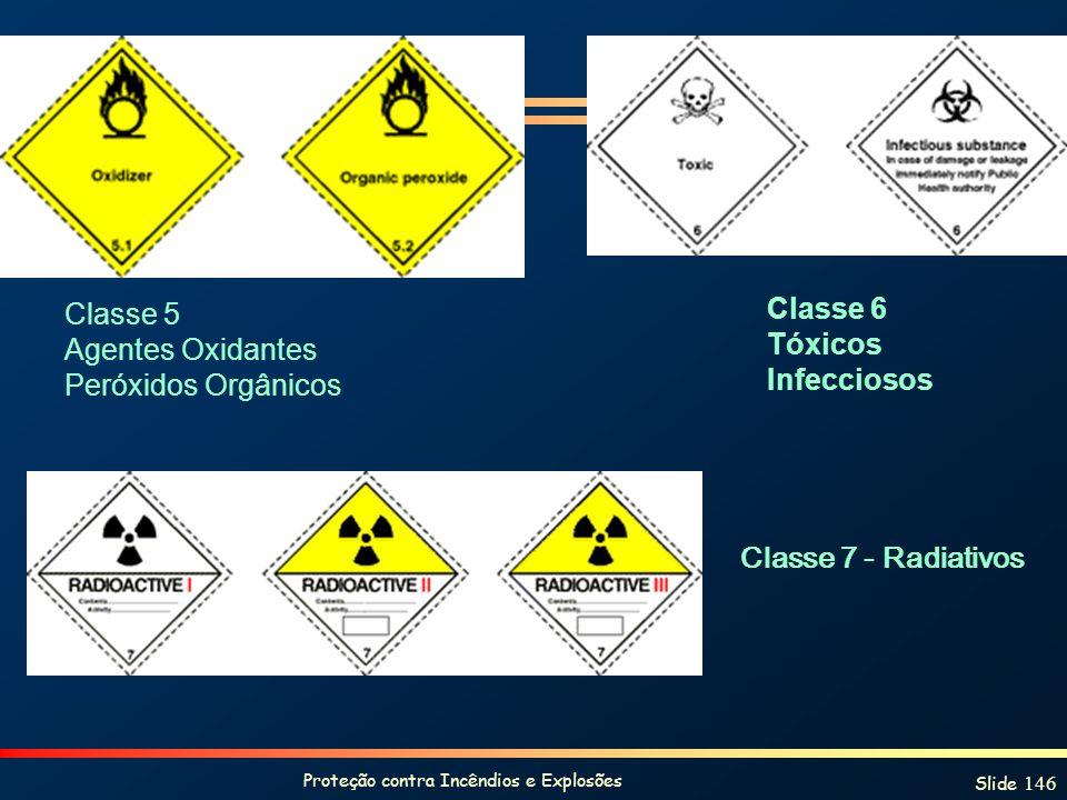 Proteção contra Incêndios e Explosões Slide 146 Classe 6 Tóxicos Infecciosos Classe 7 - Radiativos Classe 5 Agentes Oxidantes Peróxidos Orgânicos
