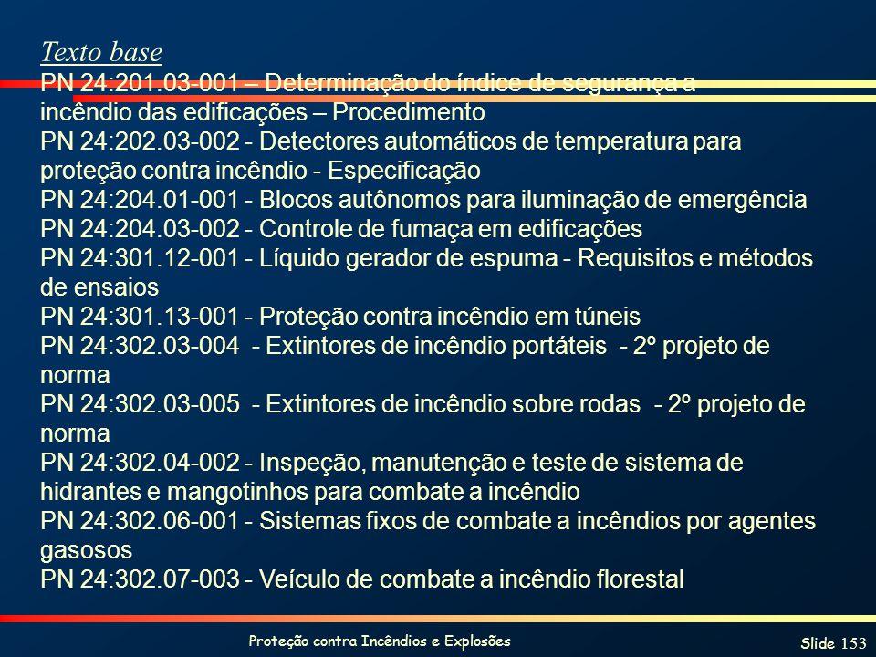 Proteção contra Incêndios e Explosões Slide 153 Texto base PN 24:201.03-001 – Determinação do índice de segurança a incêndio das edificações – Procedi
