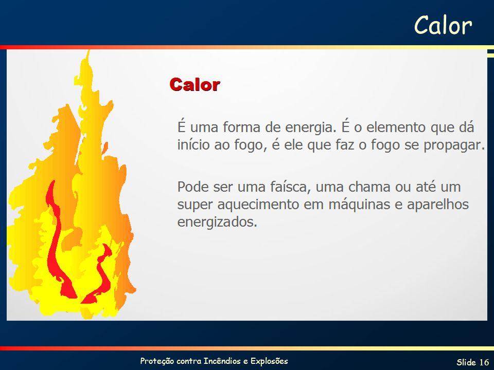 Proteção contra Incêndios e Explosões Slide 16 Calor