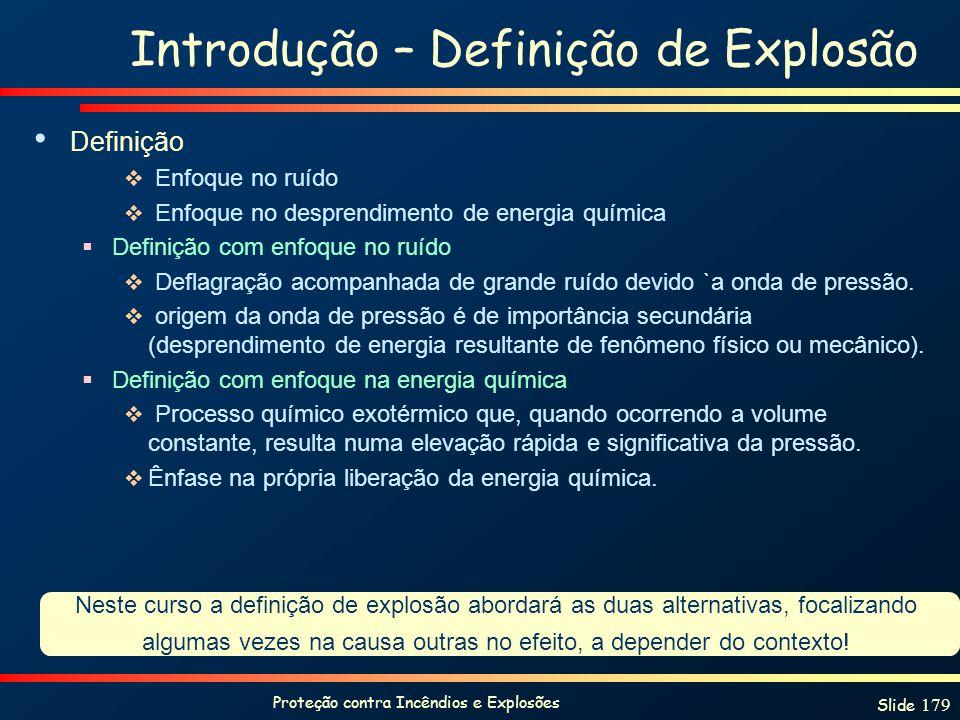 Proteção contra Incêndios e Explosões Slide 179 Introdução – Definição de Explosão Definição Enfoque no ruído Enfoque no desprendimento de energia quí