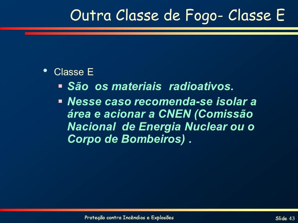 Proteção contra Incêndios e Explosões Slide 43 Outra Classe de Fogo- Classe E Classe E São os materiais radioativos. Nesse caso recomenda-se isolar a